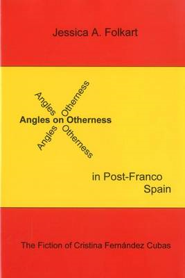 Angles on Otherness in Post-Franco Spain: The Fiction of Cristina Fernandez Cubas (BOK)