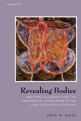Revealing Bodies: Anatomy, Allegory, and the Grounds of Knowledge in the Long Eighteenth Century (BOK)