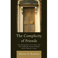 The Complicity of Friends: How George Eliot, G. H. Lewes, and John Hughlings-Jackson Encoded Herbert (BOK)