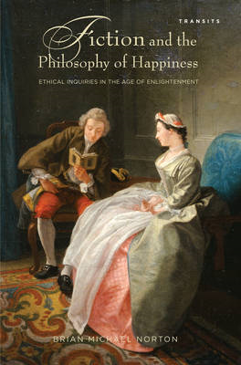 Fiction and the Philosophy of Happiness: Ethical Inquiries in the Age of Enlightenment (BOK)
