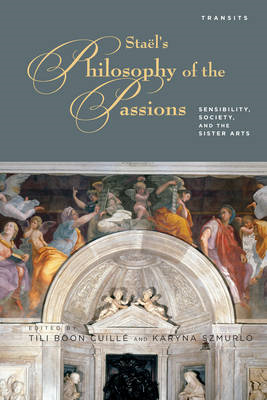 Stael's Philosophy of the Passions: Sensibility, Society and the Sister Arts (BOK)