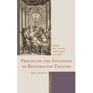 Prologues and Epilogues of Restoration Theater: Gender and Comedy, Performance and Print (BOK)