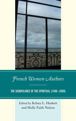 French Women Authors: The Significance of the Spiritual, 1400-2000 (BOK)