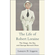 The Life of Robert Loraine: The Stage, the Sky, and George Bernard Shaw (BOK)