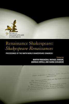 Renaissance Shakespeare/Shakespeare Renaissances: Proceedings of the Ninth World Shakespeare Congres (BOK)