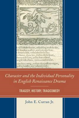 Character and the Individual Personality in English Renaissance Drama: Tragedy, History, Tragicomedy (BOK)