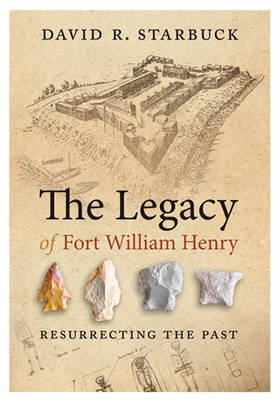 The Legacy of Fort William Henry: Resurrecting the Past (BOK)