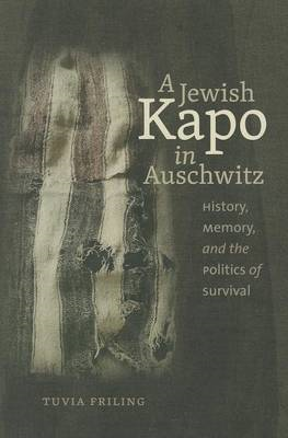 A Jewish Kapo in Auschwitz: History, Memory, and the Politics of Survival (BOK)