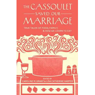 The Cassoulet Saved Our Marriage: True Tales of Food, Family, and How We Learn to Eat (BOK)