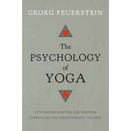 The Psychology of Yoga: Integrating Eastern and Western Approaches for Understanding the Mind (BOK)