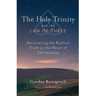 The Holy Trinity and the Law of Three: Discovering the Radical Truth at the Heart of Christianity (BOK)