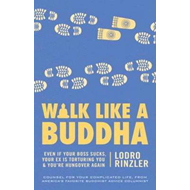 Walk Like a Buddha: Even If Your Boss Sucks, Your Ex is Torturing You, and You're Hungover Again (BOK)