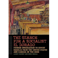 The Search for a Socialist El Dorado: Finnish Immigration to Soviet Karelia from the United States a (BOK)