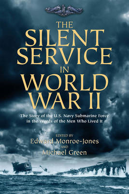 The Silent Service in World War II: The Story of the U.S. Navy Submarine Force in the Words of the Men Who Lived it (BOK)