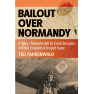Bailout Over Normandy: A Flyboy's Adventures with the French Resistance and Other Escapades in Occup (BOK)