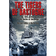 The Tigers of Bastogne: Voices of the 10th Armored Division During the Battle of the Bulge (BOK)