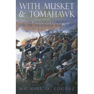 With Musket and Tomahawk, Volume 1: The Saratoga Campaign in the Wilderness War of 1777 (BOK)