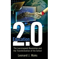 Education 2.0: The LearningWeb Revolution and the Transformation of the School (BOK)