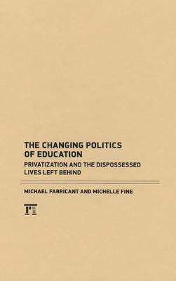 The Changing Politics of Education: Privatization and the Dispossessed Lives Left Behind (BOK)