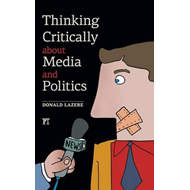 Thinking Critically About Media and Politics (BOK)