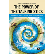 The Power of the Talking Stick: Indigenous Politics and the World Ecological Crisis (BOK)