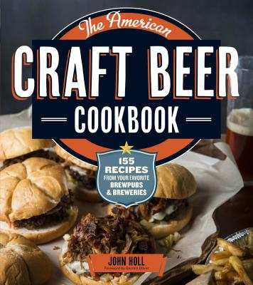 The American Craft Beer Cookbook: 150 Recipes from Your Favorite Brewpubs and Breweries (BOK)