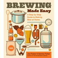 Brewing Made Easy: A Step-by-step Guide to Making Beer at Home (BOK)