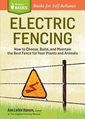 Electric Fencing: How to Choose, Build and Maintain the Best Fence for Your Plants and Animals (BOK)