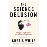 The Science Delusion: Asking the Big Questions in a Culture of Easy Answers (BOK)