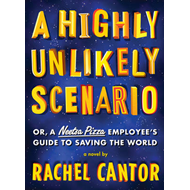 A Highly Unlikely Scenario: Or, a Neetsa Pizza Employee's Guide to Saving the World (BOK)