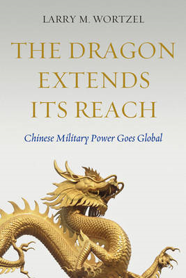 The Dragon Extends It's Reach: Chinese Military Power Goes Global (BOK)