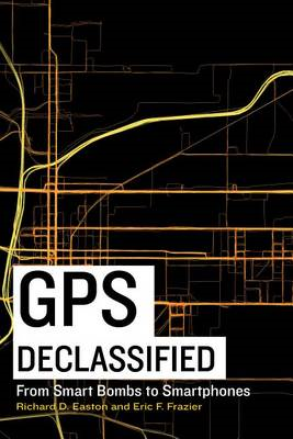 GPS Declassified: From Smart Bombs to Smartphones (BOK)