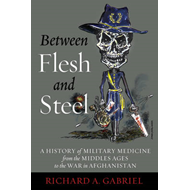Between Flesh and Steel: A History of Military Medicine from the Middle Ages to the War in Afghanist (BOK)