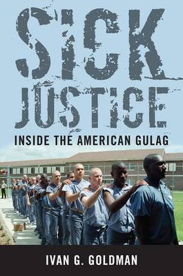 Sick Justice: Inside the American Gulag (BOK)