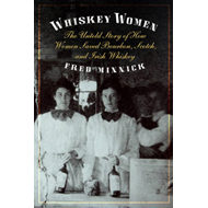 Whiskey Women: The Untold Story of How Women Saved Bourbon, Scotch, and Irish Whiskey (BOK)