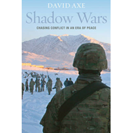 Shadow Wars: Chasing Conflict in an Era of Peace (BOK)