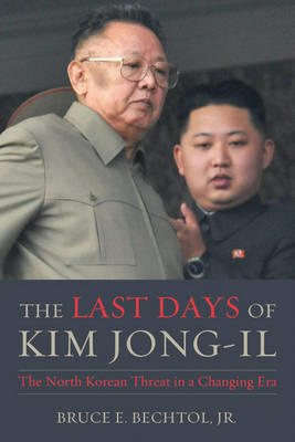 The Last Days of Kim Jong-Il: The North Korean Threat in a Changing Era (BOK)