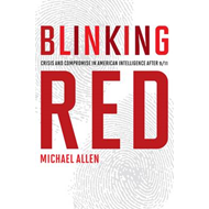 Blinking Red: Crisis and Compromise in American Intelligence After 9/11 (BOK)