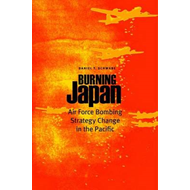 Burning Japan: Air Force Bombing Strategy Change in the Paci (BOK)
