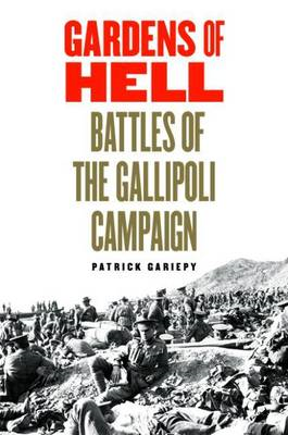 Gardens of Hell: Battles of the Gallipoli Campaign, 1915-1916 (BOK)