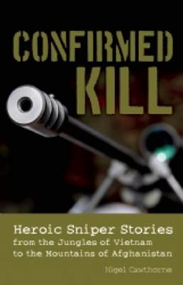 Confirmed Kill: Heroic Sniper Stories from the Jungles of Vietnam to the Mountains of Afghanistan (BOK)