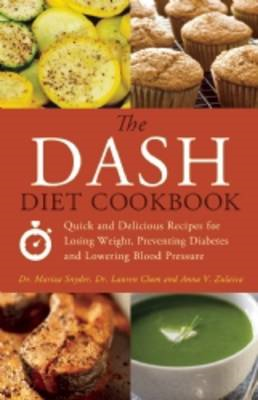 The Dash Diet Cookbook: Quick and Delicious Recipes for Losing Weight, Preventing Diabetes, and Lowe (BOK)