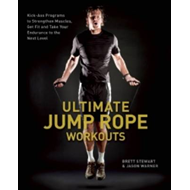 Ultimate Jump Rope Workouts: Kick-ass Programs to Strengthen Muscles, Get Fit, and Take Your Enduran (BOK)