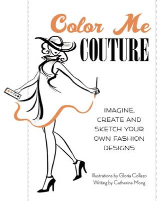 Color Me Couture: Imagine, Create and Sketch Your Own Fashion Designs (BOK)