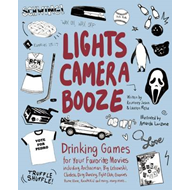 Lights, Camera, Booze: Drinking Games for Your Favorite Movies Including Anchorman, Big Lebowski, Cl (BOK)