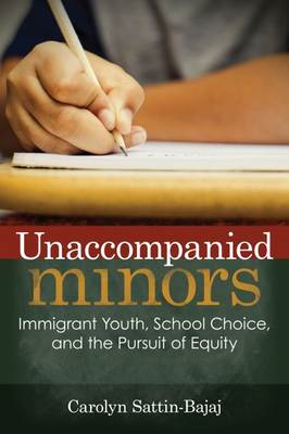 Unaccompanied Minors: Immigrant Youth, School Choice, and the Pursuit of Equity (BOK)