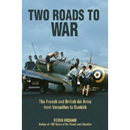 Two Roads to War: The French and British Air Arms from Versailles to Dunkirk (BOK)