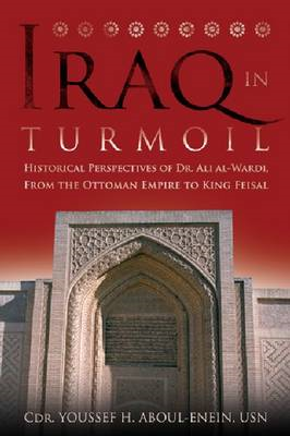 Iraq in Turmoil: Historical Perspectives of Dr. Ali Al-Wardi, from the Ottoman Empire to King Feisal (BOK)