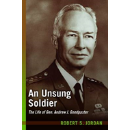An Unsung Soldier: The Life of Gen. Andrew J. Goodpaster (BOK)