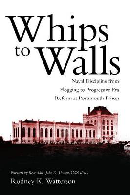 Whips to Walls: Naval Discipline from Flogging to Progressive-Era Reform at Portsmouth Prison (BOK)